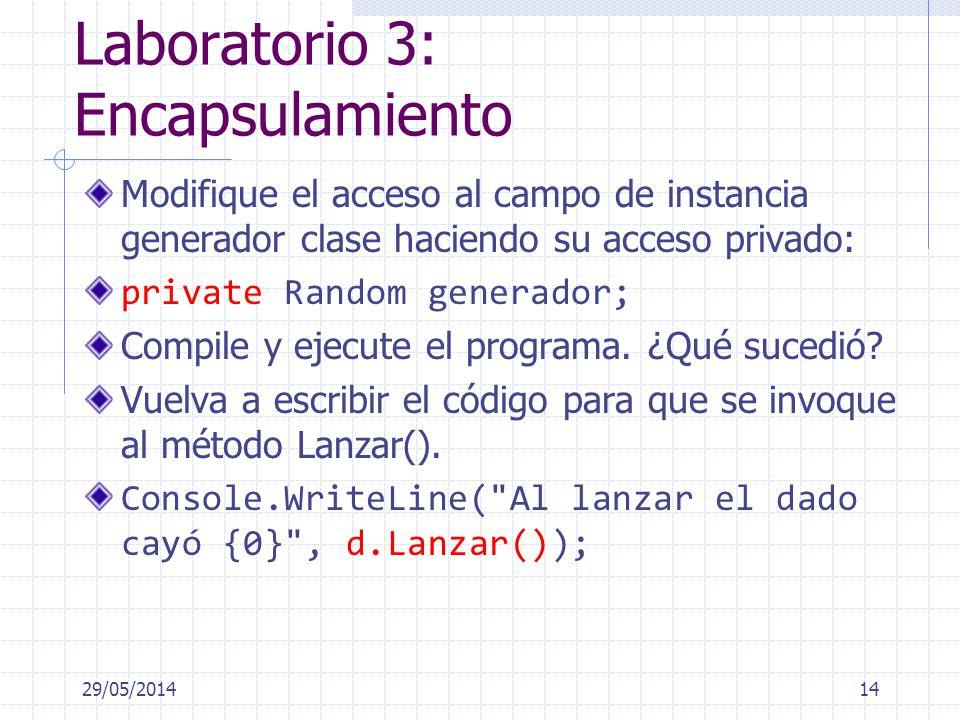 Laboratorio 3: Encapsulamiento Modifique el acceso al campo de instancia generador clase haciendo su acceso privado: private Random generador; Compile y ejecute el programa.