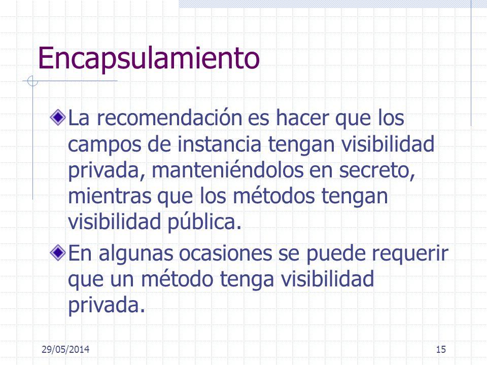 Encapsulamiento La recomendación es hacer que los campos de instancia tengan visibilidad privada, manteniéndolos en secreto, mientras que los métodos tengan visibilidad pública.