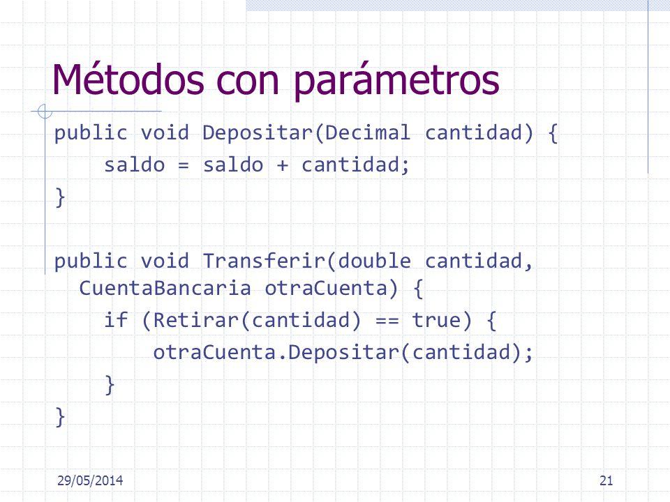 Métodos con parámetros public void Depositar(Decimal cantidad) { saldo = saldo + cantidad; } public void Transferir(double cantidad, CuentaBancaria ot