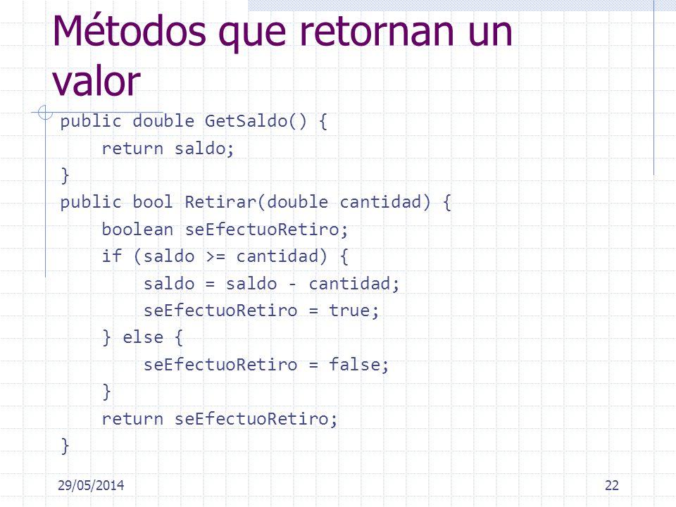 Métodos que retornan un valor public double GetSaldo() { return saldo; } public bool Retirar(double cantidad) { boolean seEfectuoRetiro; if (saldo >=