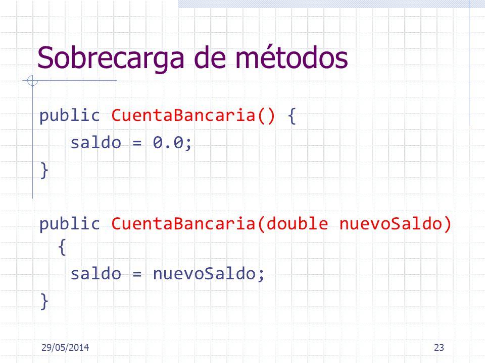 Sobrecarga de métodos public CuentaBancaria() { saldo = 0.0; } public CuentaBancaria(double nuevoSaldo) { saldo = nuevoSaldo; } 29/05/201423