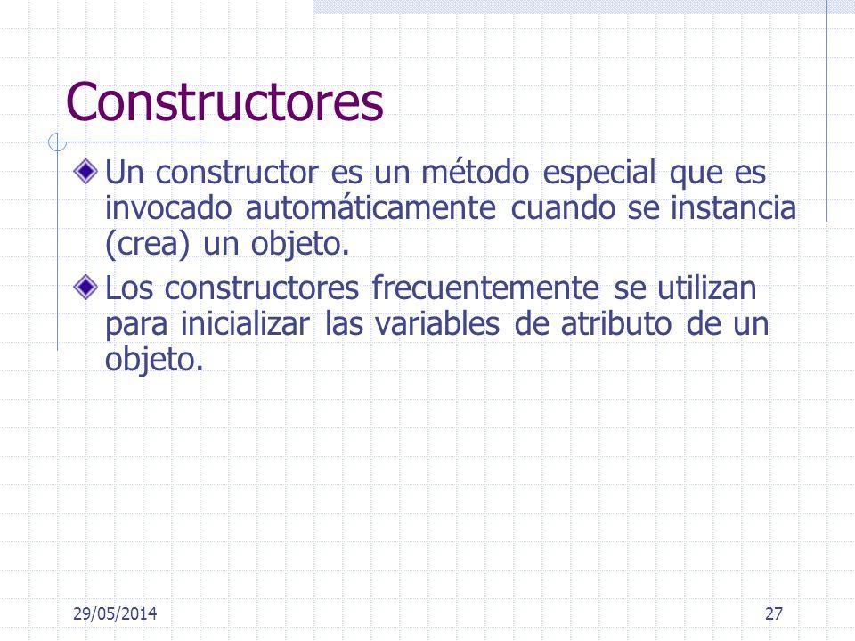 29/05/201427 Constructores Un constructor es un método especial que es invocado automáticamente cuando se instancia (crea) un objeto.