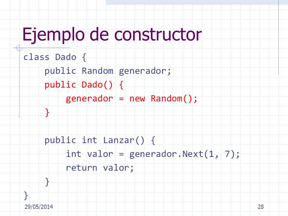 Ejemplo de constructor 29/05/201428 class Dado { public Random generador; public Dado() { generador = new Random(); } public int Lanzar() { int valor = generador.Next(1, 7); return valor; }