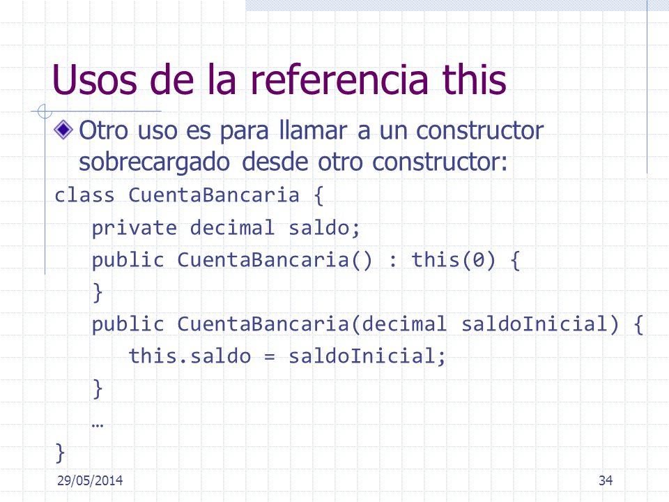 Usos de la referencia this Otro uso es para llamar a un constructor sobrecargado desde otro constructor: class CuentaBancaria { private decimal saldo;
