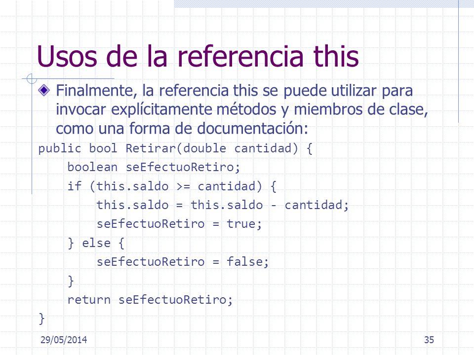 Usos de la referencia this Finalmente, la referencia this se puede utilizar para invocar explícitamente métodos y miembros de clase, como una forma de