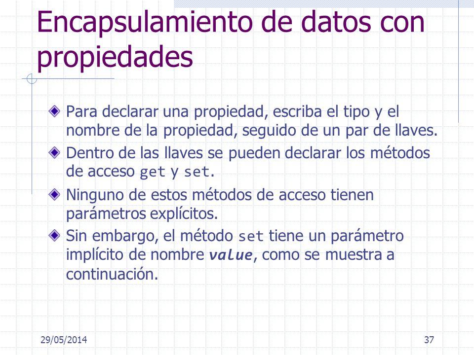 Encapsulamiento de datos con propiedades Para declarar una propiedad, escriba el tipo y el nombre de la propiedad, seguido de un par de llaves. Dentro