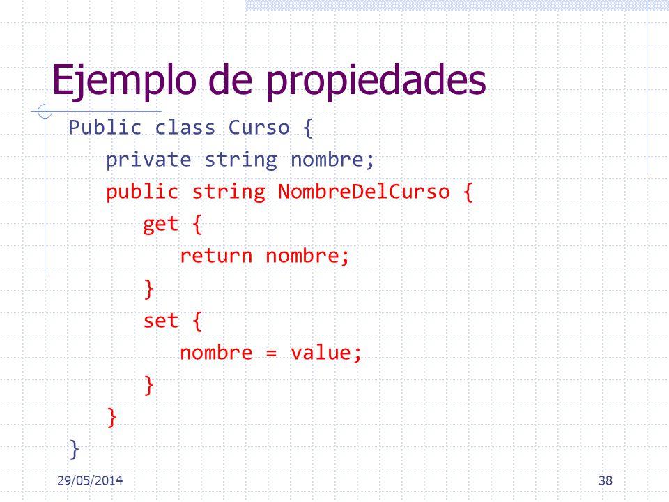Ejemplo de propiedades Public class Curso { private string nombre; public string NombreDelCurso { get { return nombre; } set { nombre = value; } 29/05/201438