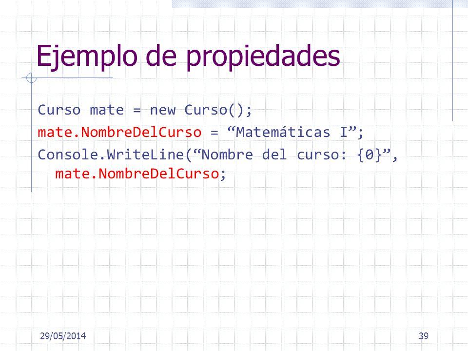 Ejemplo de propiedades Curso mate = new Curso(); mate.NombreDelCurso = Matemáticas I; Console.WriteLine(Nombre del curso: {0}, mate.NombreDelCurso; 29/05/201439