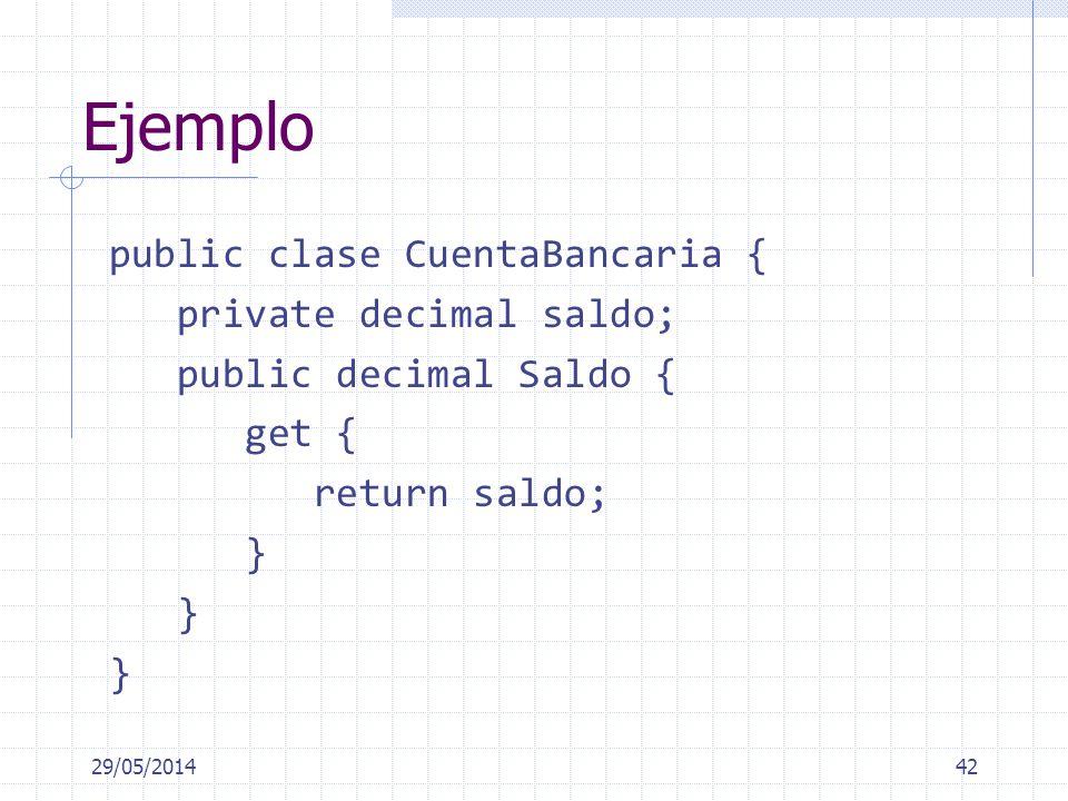 Ejemplo public clase CuentaBancaria { private decimal saldo; public decimal Saldo { get { return saldo; } 29/05/201442