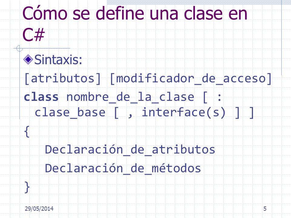 Cómo se define una clase en C# Sintaxis: [atributos] [modificador_de_acceso] class nombre_de_la_clase [ : clase_base [, interface(s) ] ] { Declaración_de_atributos Declaración_de_métodos } 29/05/20145