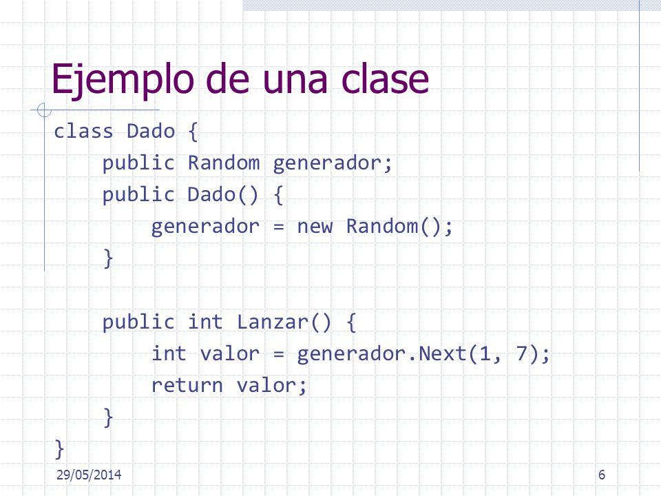 Ejemplo de una clase class Dado { public Random generador; public Dado() { generador = new Random(); } public int Lanzar() { int valor = generador.Next(1, 7); return valor; } 29/05/20146