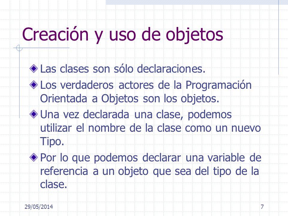 Creación y uso de objetos Las clases son sólo declaraciones. Los verdaderos actores de la Programación Orientada a Objetos son los objetos. Una vez de