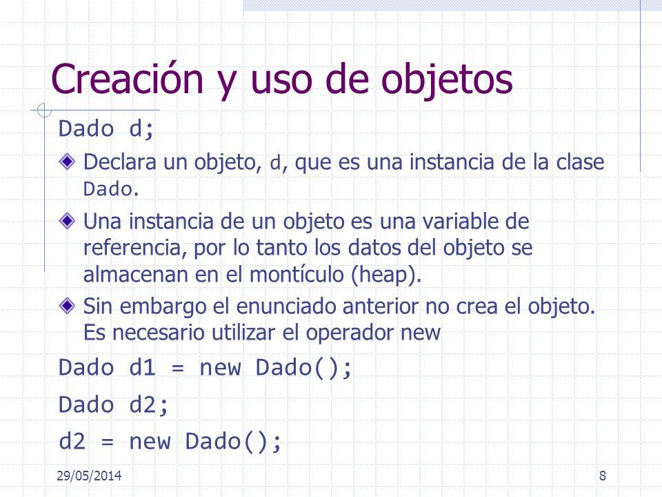 Creación y uso de objetos Dado d; Declara un objeto, d, que es una instancia de la clase Dado. Una instancia de un objeto es una variable de referenci