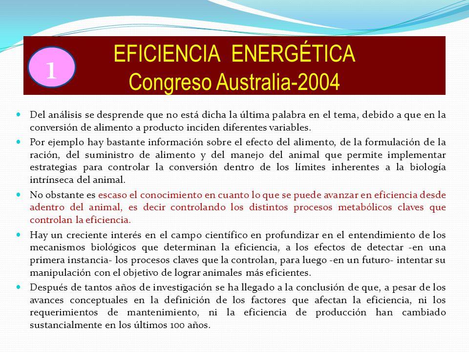 EFICIENCIA ENERGÉTICA Congreso Australia-2004 Del análisis se desprende que no está dicha la última palabra en el tema, debido a que en la conversión de alimento a producto inciden diferentes variables.