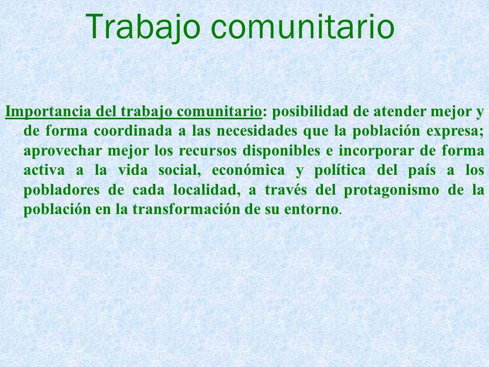 Trabajo comunitario Importancia del trabajo comunitario: posibilidad de atender mejor y de forma coordinada a las necesidades que la población expresa