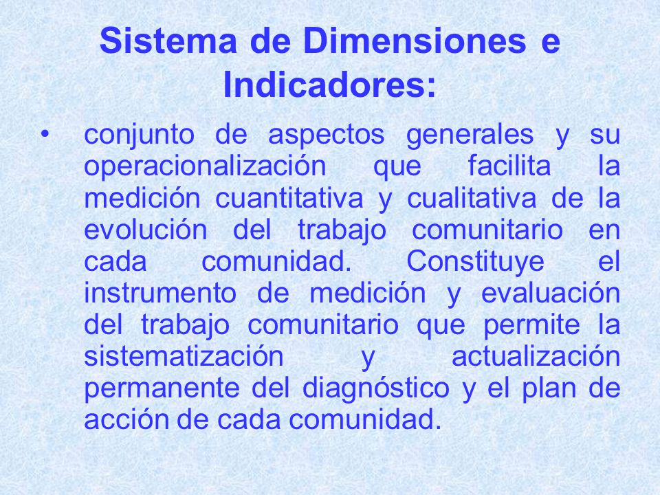 Sistema de Dimensiones e Indicadores: conjunto de aspectos generales y su operacionalización que facilita la medición cuantitativa y cualitativa de la