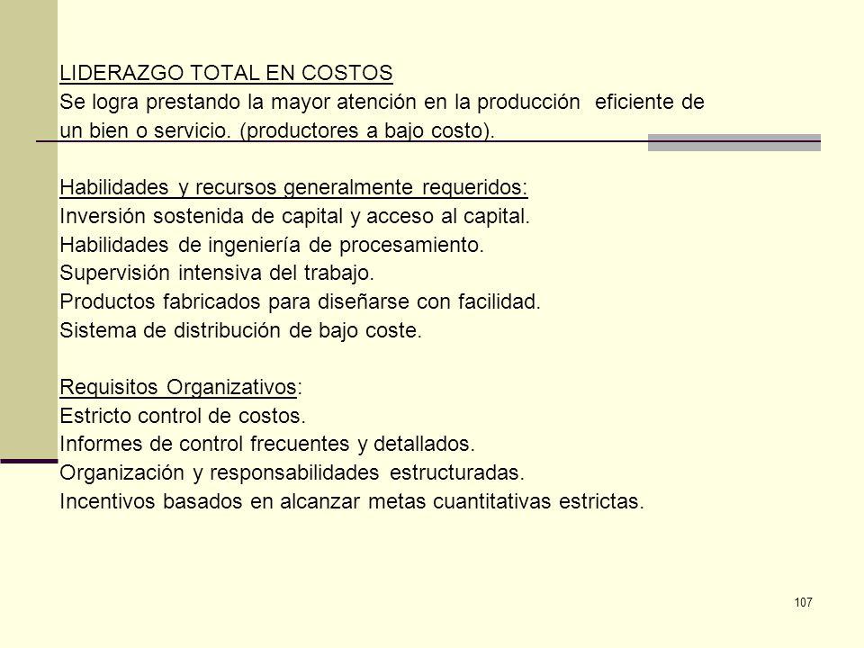 107 LIDERAZGO TOTAL EN COSTOS Se logra prestando la mayor atención en la producción eficiente de un bien o servicio. (productores a bajo costo). Habil