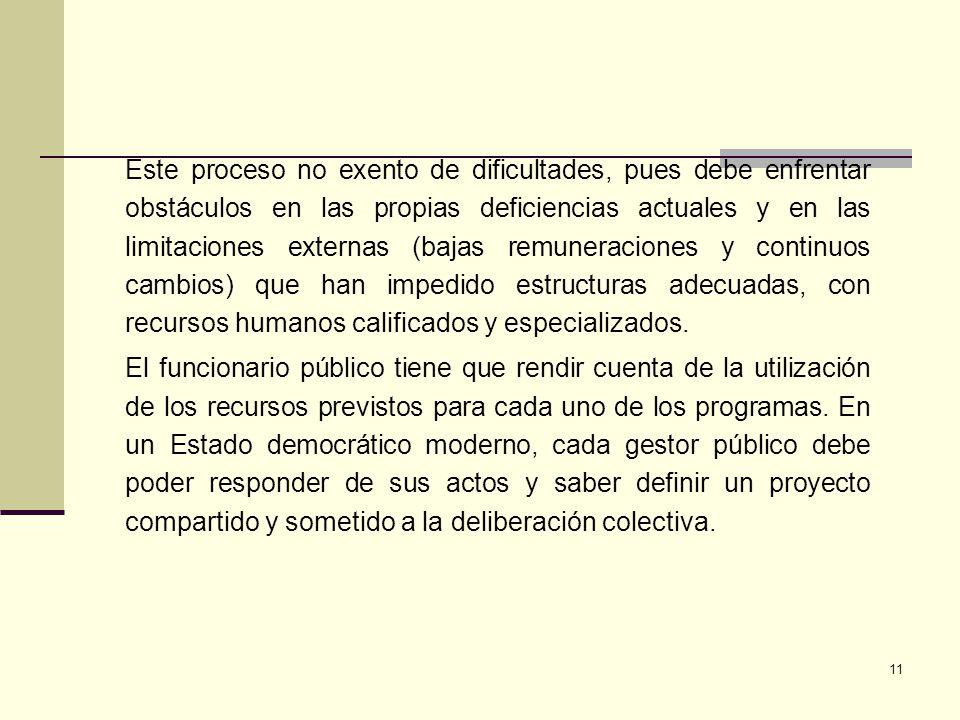 11 Este proceso no exento de dificultades, pues debe enfrentar obstáculos en las propias deficiencias actuales y en las limitaciones externas (bajas r