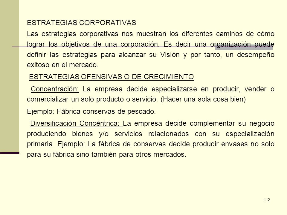 112 ESTRATEGIAS CORPORATIVAS Las estrategias corporativas nos muestran los diferentes caminos de cómo lograr los objetivos de una corporación. Es deci