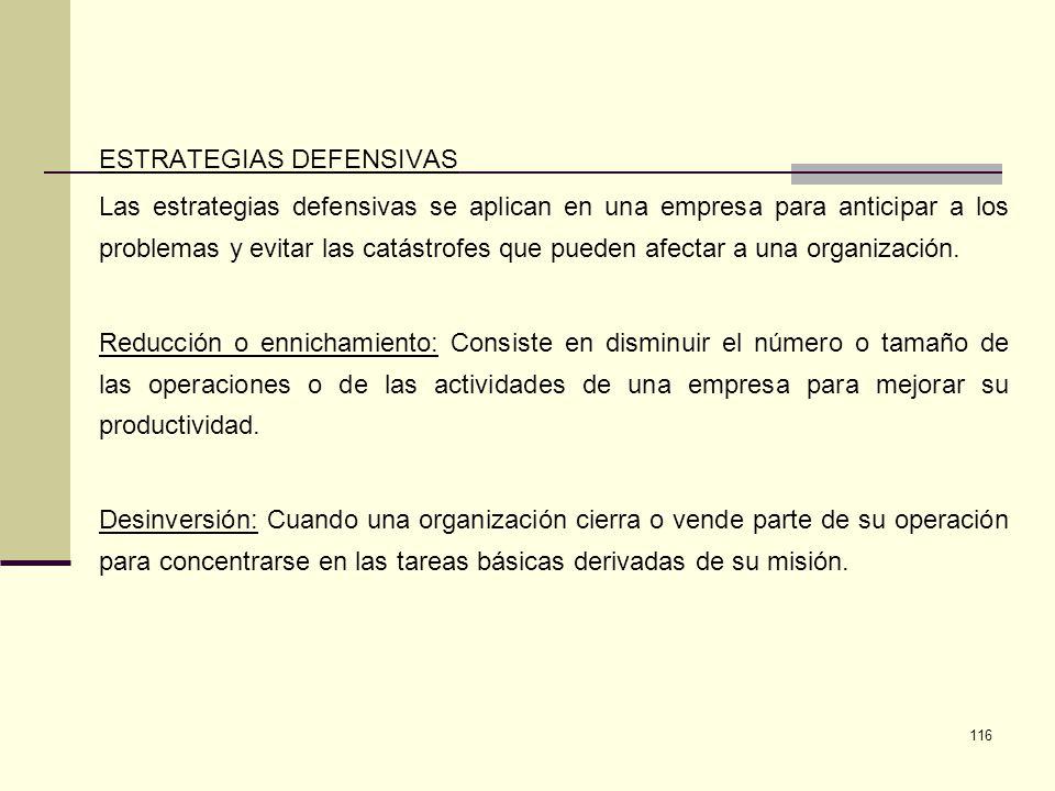 116 ESTRATEGIAS DEFENSIVAS Las estrategias defensivas se aplican en una empresa para anticipar a los problemas y evitar las catástrofes que pueden afe