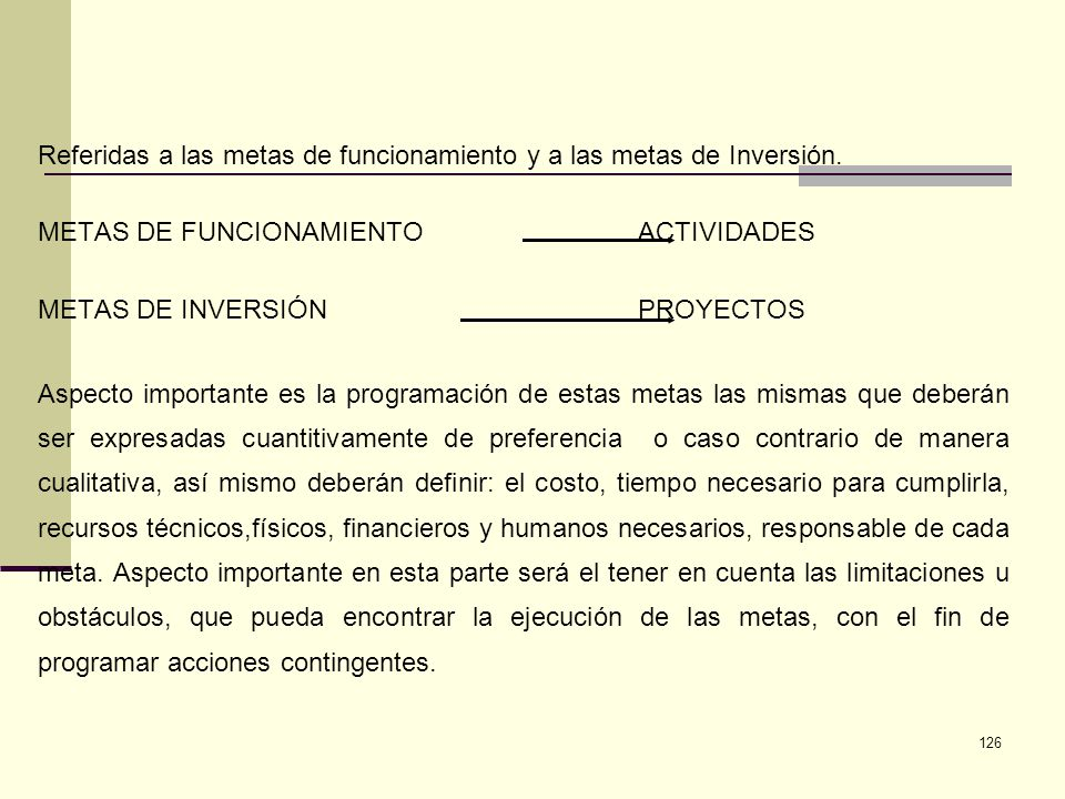 126 Referidas a las metas de funcionamiento y a las metas de Inversión. METAS DE FUNCIONAMIENTO ACTIVIDADES METAS DE INVERSIÓN PROYECTOS Aspecto impor
