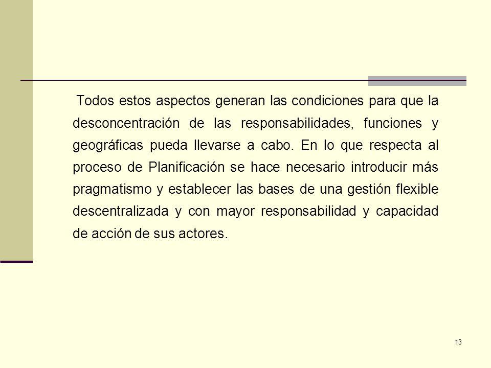 13 Todos estos aspectos generan las condiciones para que la desconcentración de las responsabilidades, funciones y geográficas pueda llevarse a cabo.