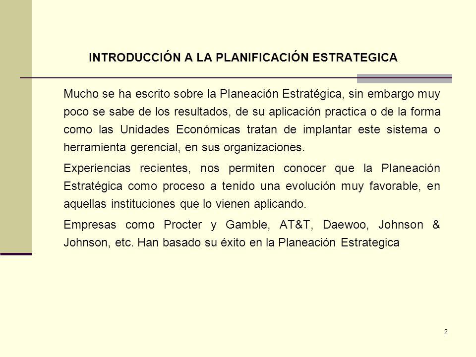 2 INTRODUCCIÓN A LA PLANIFICACIÓN ESTRATEGICA Mucho se ha escrito sobre la Planeación Estratégica, sin embargo muy poco se sabe de los resultados, de