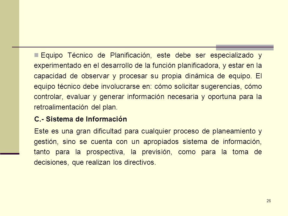 26 Equipo Técnico de Planificación, este debe ser especializado y experimentado en el desarrollo de la función planificadora, y estar en la capacidad