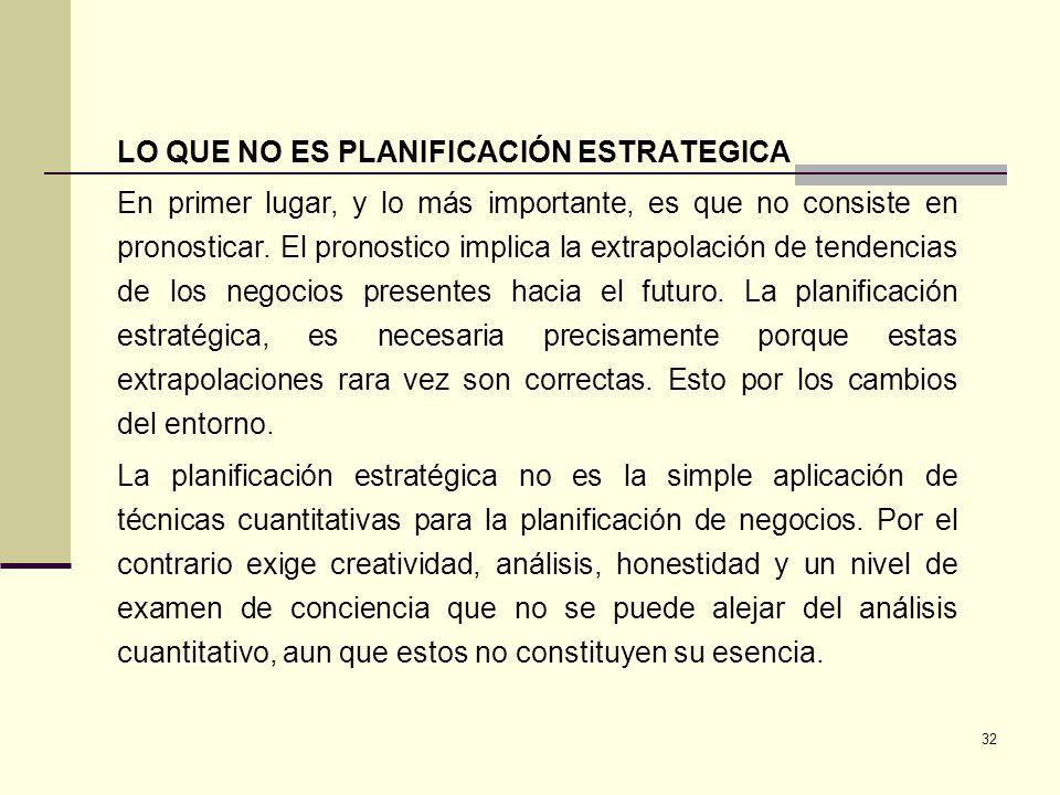 33 La planificación estratégica no solo tiene que ver con las decisiones futuras, por el contrario, esta relacionada con la toma de decisiones actuales que afectaran a la organización y su futuro.