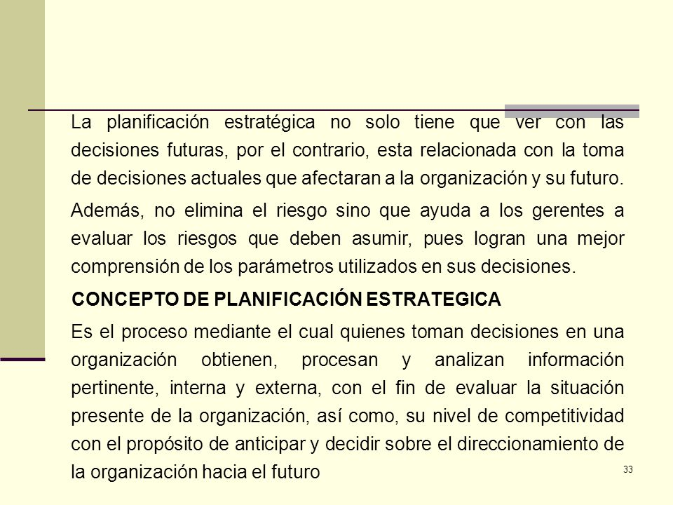 33 La planificación estratégica no solo tiene que ver con las decisiones futuras, por el contrario, esta relacionada con la toma de decisiones actuale