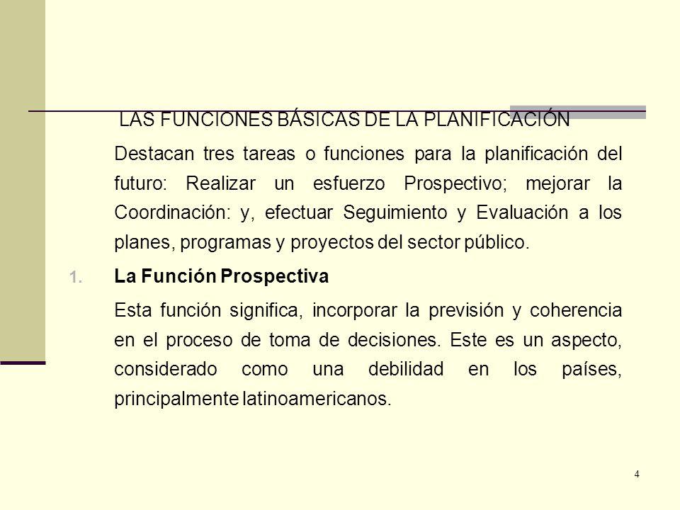 4 LAS FUNCIONES BÁSICAS DE LA PLANIFICACIÓN Destacan tres tareas o funciones para la planificación del futuro: Realizar un esfuerzo Prospectivo; mejor