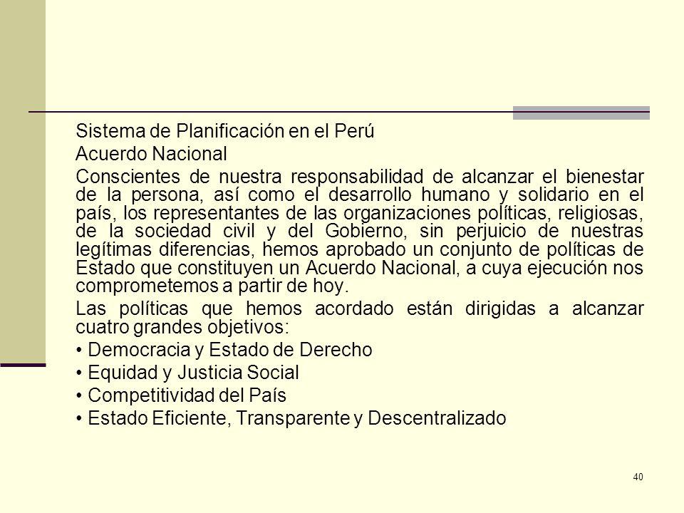 Sistema de Planificación en el Perú Acuerdo Nacional Conscientes de nuestra responsabilidad de alcanzar el bienestar de la persona, así como el desarr