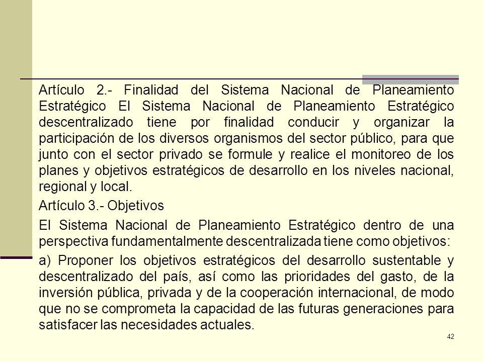 Artículo 2.- Finalidad del Sistema Nacional de Planeamiento Estratégico El Sistema Nacional de Planeamiento Estratégico descentralizado tiene por fina