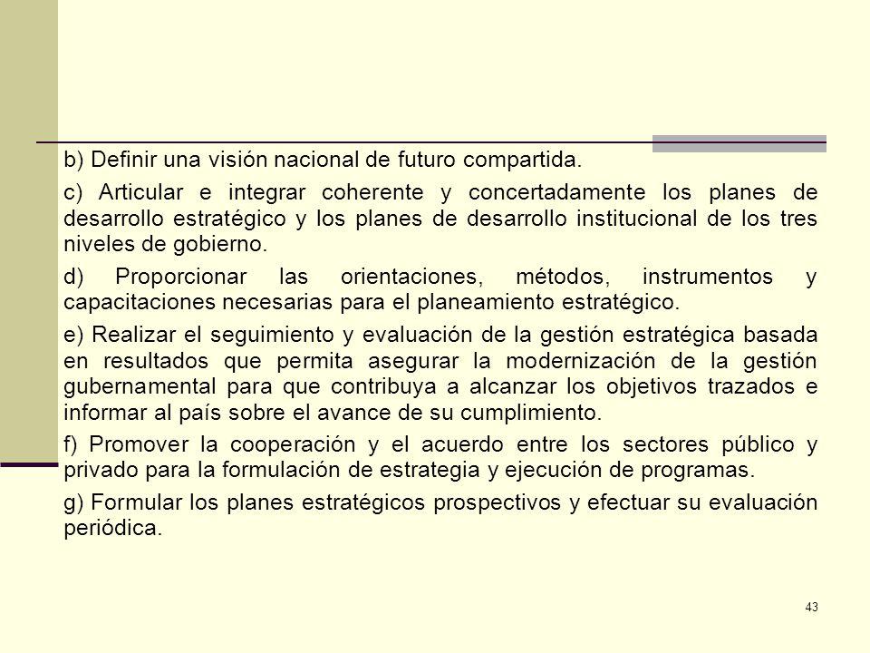 b) Definir una visión nacional de futuro compartida. c) Articular e integrar coherente y concertadamente los planes de desarrollo estratégico y los pl