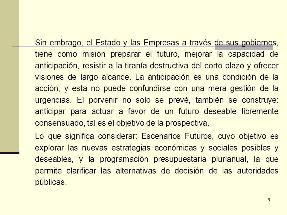 5 Sin embrago, el Estado y las Empresas a través de sus gobiernos, tiene como misión preparar el futuro, mejorar la capacidad de anticipación, resisti