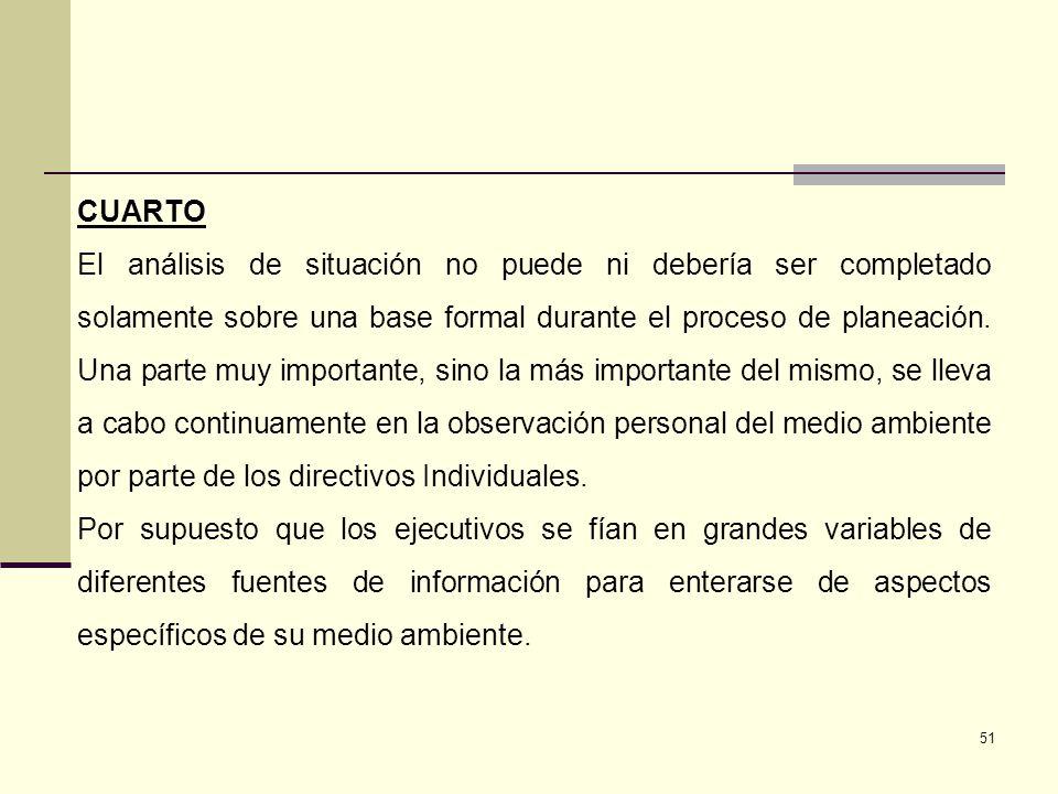 51 CUARTO El análisis de situación no puede ni debería ser completado solamente sobre una base formal durante el proceso de planeación. Una parte muy