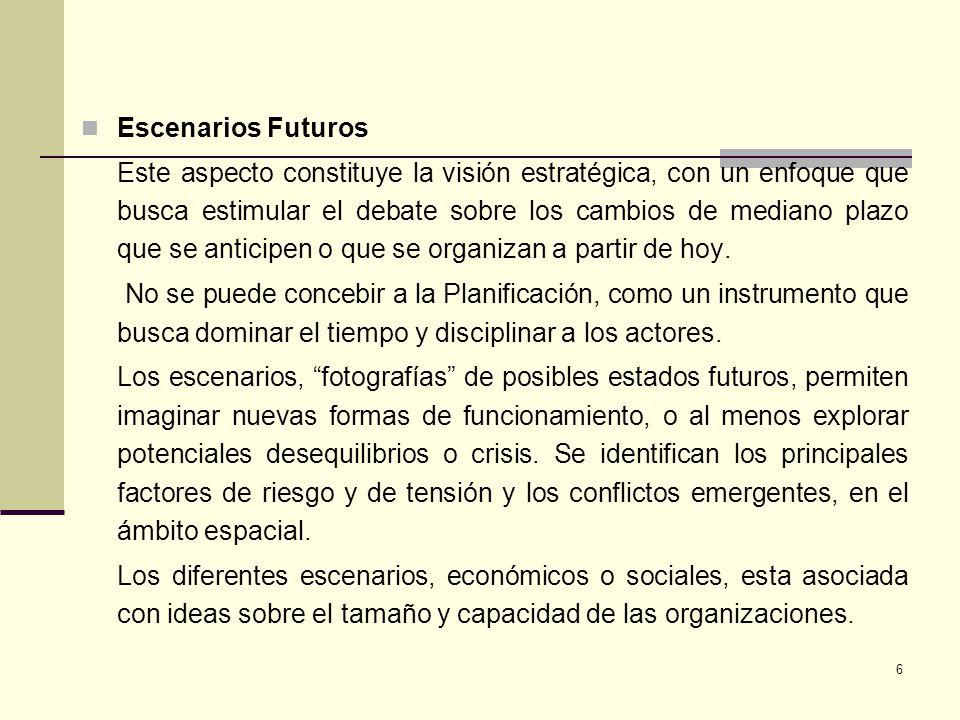 6 Escenarios Futuros Este aspecto constituye la visión estratégica, con un enfoque que busca estimular el debate sobre los cambios de mediano plazo qu