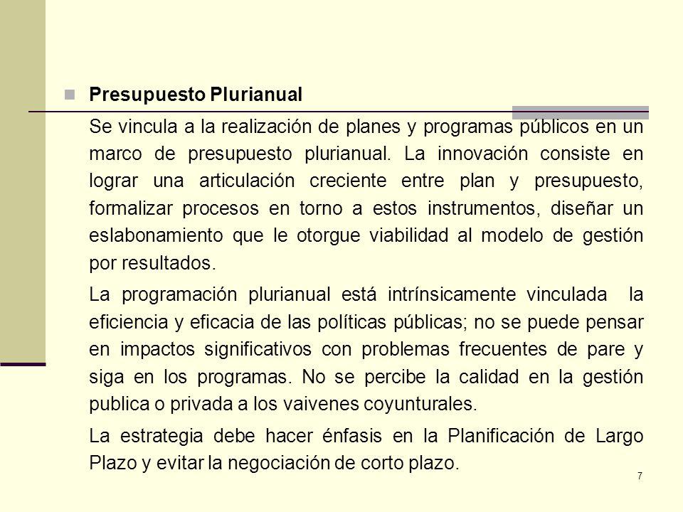 7 Presupuesto Plurianual Se vincula a la realización de planes y programas públicos en un marco de presupuesto plurianual. La innovación consiste en l