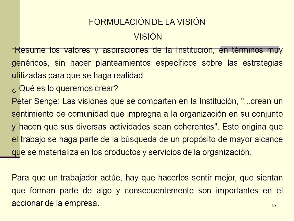 89 FORMULACIÓN DE LA VISIÓN VISIÓN Resume los valores y aspiraciones de la Institución, en términos muy genéricos, sin hacer planteamientos específico