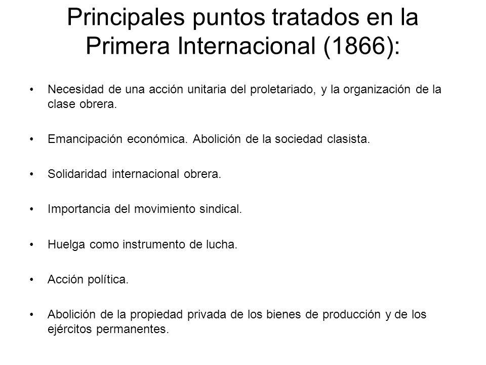 Principales puntos tratados en la Primera Internacional (1866): Necesidad de una acción unitaria del proletariado, y la organización de la clase obrer