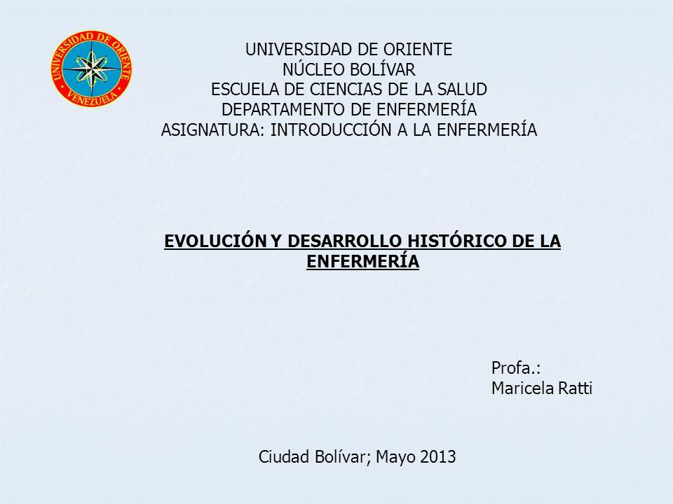 UNIVERSIDAD DE ORIENTE NÚCLEO BOLÍVAR ESCUELA DE CIENCIAS DE LA SALUD DEPARTAMENTO DE ENFERMERÍA ASIGNATURA: INTRODUCCIÓN A LA ENFERMERÍA Profa.: Mari