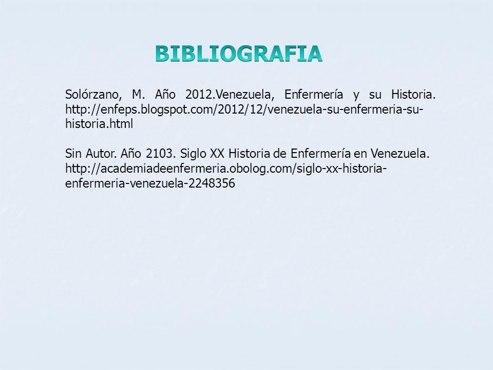 Solórzano, M. Año 2012.Venezuela, Enfermería y su Historia. http://enfeps.blogspot.com/2012/12/venezuela-su-enfermeria-su- historia.html Sin Autor. Añ