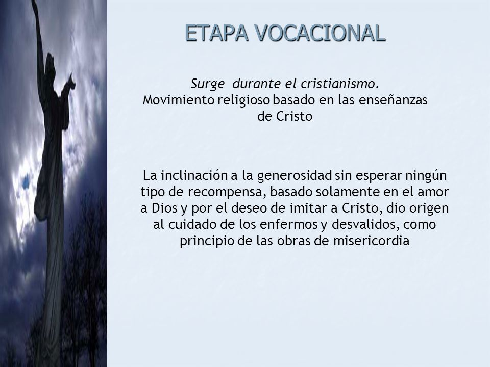 ETAPA VOCACIONAL Surge durante el cristianismo. Movimiento religioso basado en las enseñanzas de Cristo La inclinación a la generosidad sin esperar ni