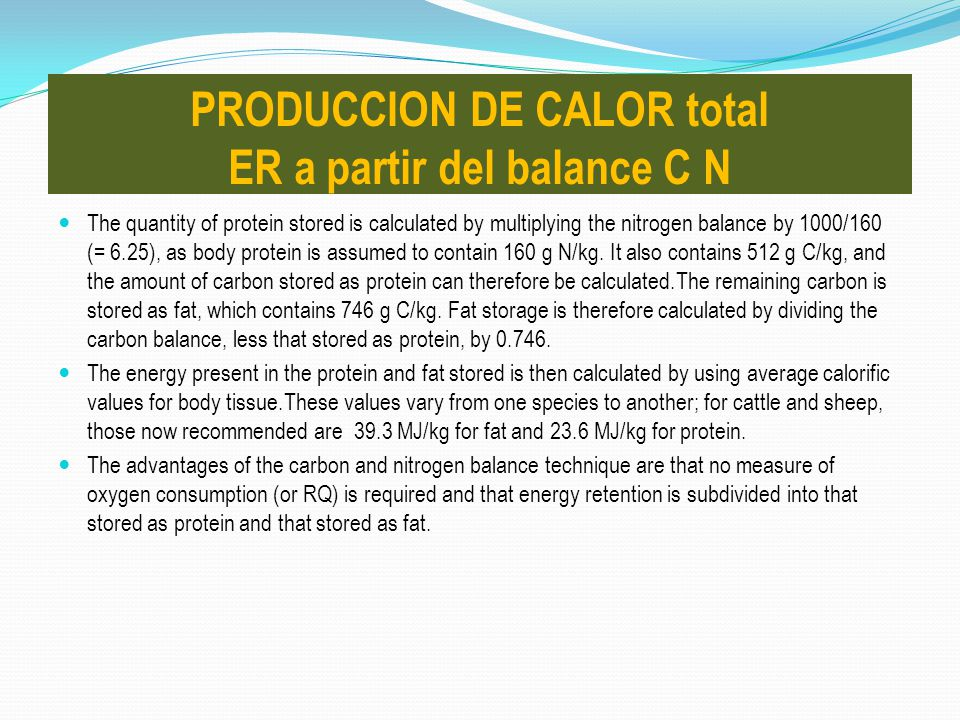 The quantity of protein stored is calculated by multiplying the nitrogen balance by 1000/160 (= 6.25), as body protein is assumed to contain 160 g N/k