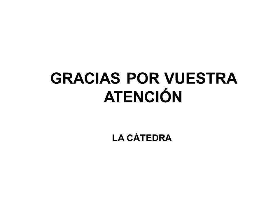 GRACIAS POR VUESTRA ATENCIÓN LA CÁTEDRA