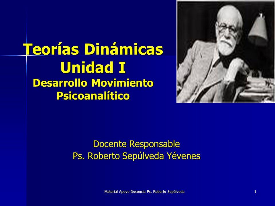 Material Apoyo Docencia Ps. Roberto Sepúlveda 1 Teorías Dinámicas Unidad I Desarrollo Movimiento Psicoanalítico Docente Responsable Ps. Roberto Sepúlv
