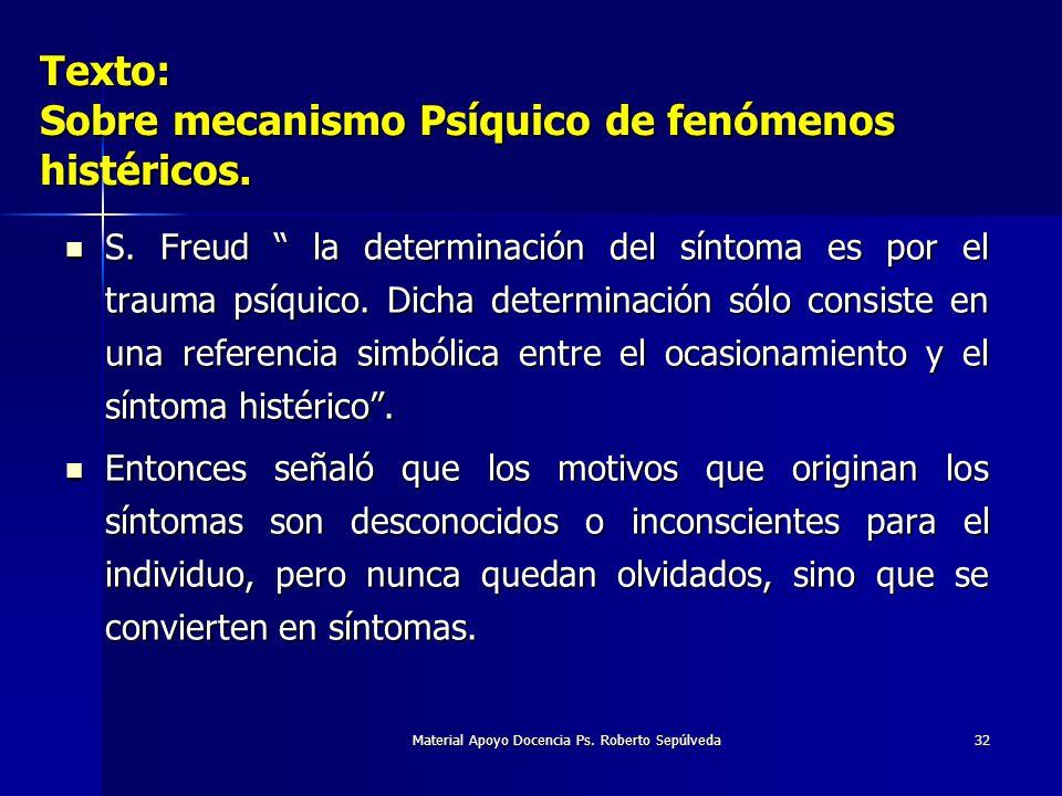Material Apoyo Docencia Ps. Roberto Sepúlveda32 S. Freud la determinación del síntoma es por el trauma psíquico. Dicha determinación sólo consiste en