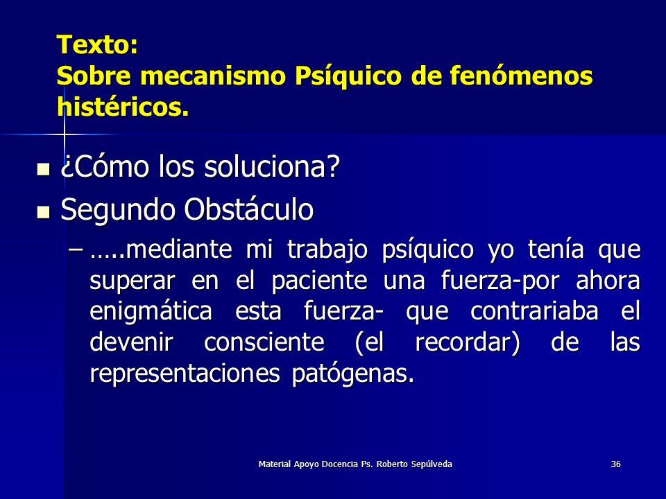 Material Apoyo Docencia Ps. Roberto Sepúlveda36 Texto: Sobre mecanismo Psíquico de fenómenos histéricos. ¿Cómo los soluciona? ¿Cómo los soluciona? Seg
