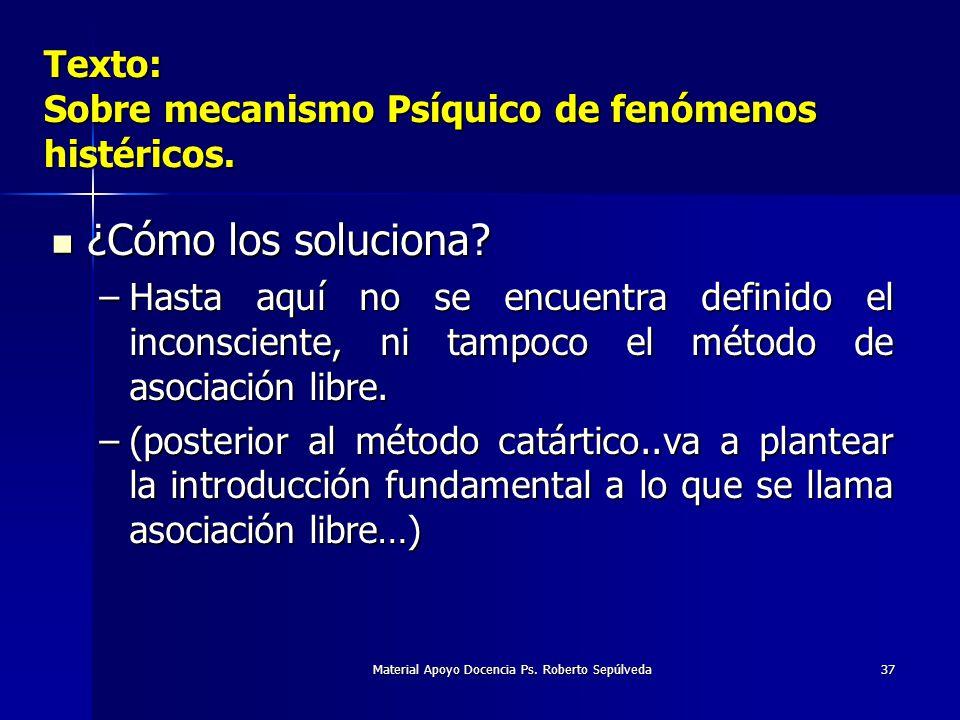 Material Apoyo Docencia Ps. Roberto Sepúlveda37 Texto: Sobre mecanismo Psíquico de fenómenos histéricos. ¿Cómo los soluciona? ¿Cómo los soluciona? –Ha