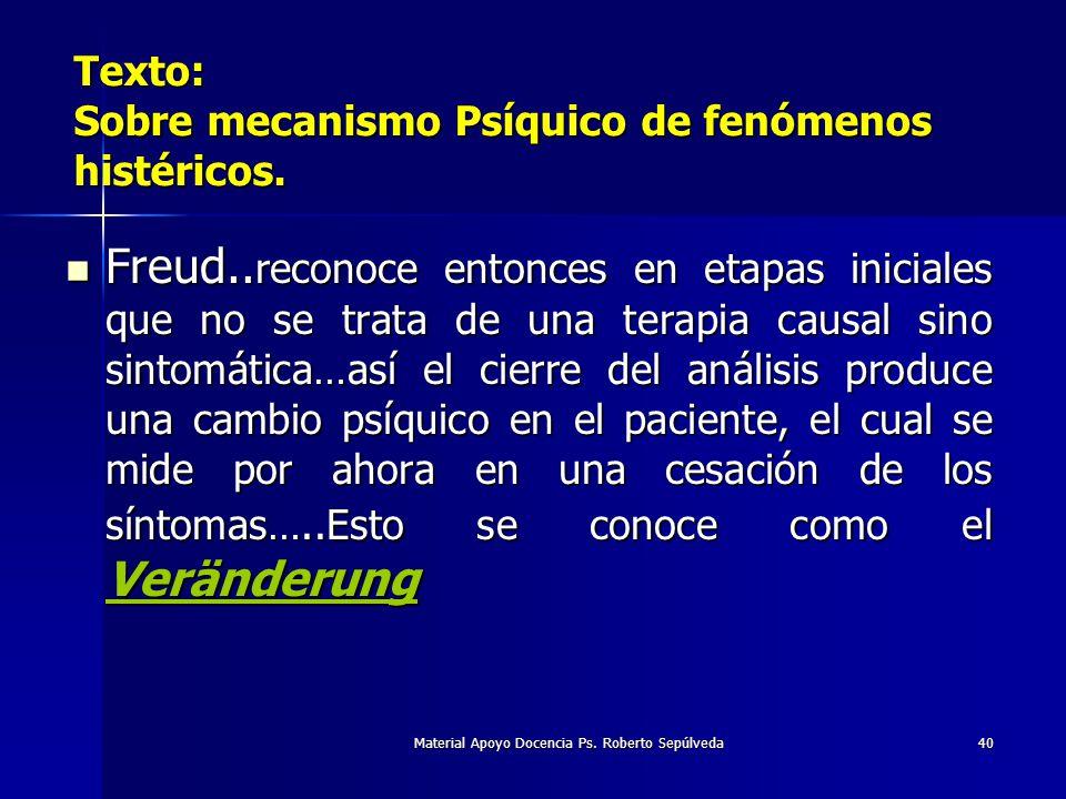 Material Apoyo Docencia Ps. Roberto Sepúlveda40 Texto: Sobre mecanismo Psíquico de fenómenos histéricos. Freud.. reconoce entonces en etapas iniciales